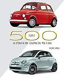 Fiat 500. La storia di una leggenda dal 1936 a oggi. Ediz. illustrata (Hobby e sport)