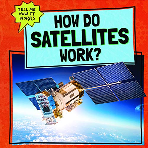 How Do Satellites Work? (Tell Me How It Works)