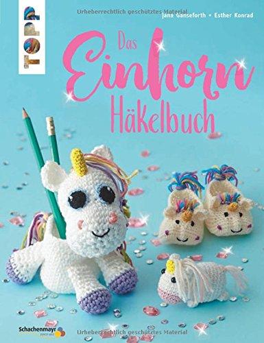 Das Einhorn-Häkelbuch (kreativ.kompakt.): Von magischen Anhängern, traumhaften Lesezeichen, fabelhaften Stiftebechern bis hin zur grandiosen Mütze
