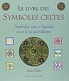 Le livre des symboles celtes - Symboles, rites et légendes pour la vie quotidienne