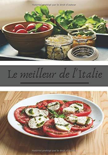 Le meilleur de l'Italie: Recette de cuisine italienne | Les meilleurs pâtes, pizzas, lasagnes, … | 100 recettes au format 7x10 pouces |