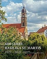 600 Jahre Basilika St. Martin - 1421 - 2021: Herausgeber: Katholische Kirchenstiftung St. Martin