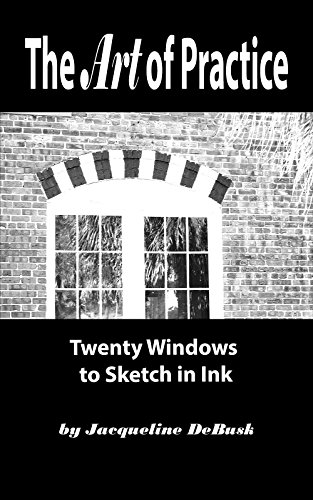 The Art of Practice: Twenty Windows to Sketch in Ink (Architecture: Windows Book 1) (English Edition)