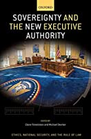 Sovereignty and the New Executive Authority (Oxford Series in Ethics, National Security, and the Rule of Law)