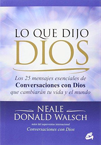 Lo Que Dijo Dios: Los 25 mensajes esenciales de Conversaciones con Dios que cambiarán tu vida y el mundo (Espiritualidad)