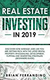 Real Estate Investing in 2019: Discover How Average Joes Like You are Getting Rich with the Latest Rental Property, Wholesaling, Development, Flipping and Marketing Strategies (Beginners Guide)