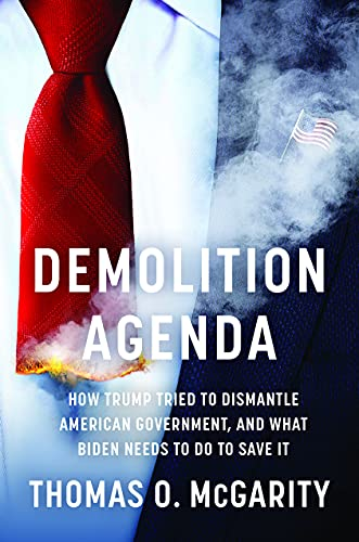 Demolition Agenda: How Trump Tried to Dismantle American Government, and What Biden Needs to Do to Save It (English Edition)