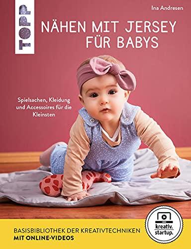 Nähen mit Jersey für Babys (kreativ.startup.): Spielsachen, Kleidung und Accessoires für die Kleinsten. Größen 56 - 86
