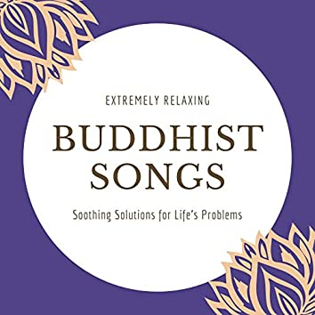 Extremely Relaxing Buddhist Songs: Soothing Solutions for Life's Problems