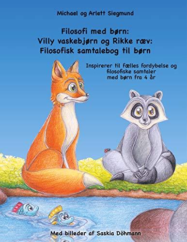 Filosofi med børn: Villy vaskebjørn og Rikke ræv: Filosofisk samtalebog til børn:...