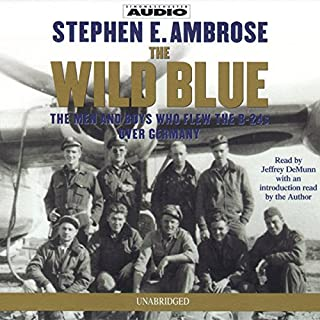 The Wild Blue     The Men and Boys Who Flew the B-24s Over Germany              By:                                                                                                                                 Stephen E. Ambrose                               Narrated by:                                                                                                                                 Jeffrey DeMunn                      Length: 8 hrs and 45 mins     5 ratings     Overall 4.8