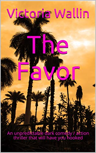 The Favor: An unpredictable dark comedy / action thriller that will have you hooked