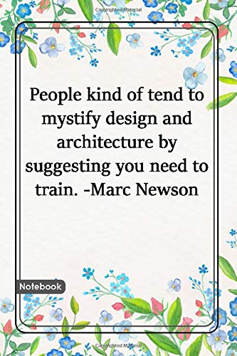 People kind of tend to mystify design and architecture by suggesting you need to train. -Marc Newson: Notebook with Unique Flower Touch|design ... Lined notebook|flowers|120 Pages