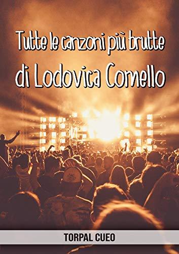Tutte le canzoni più brutte di Lodovica Comello: Libro e regalo divertente per fan della cantante. Tutte le sue canzoni sono stupende, per cui all'interno ... descrizione qui sotto (Italian Edition)