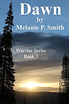 Dawn: Book 3 (Warrior Series) by [Melanie P. Smith]