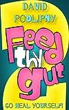 Feed Thy Gut 2: Go Heal Yourself! (Take Back...