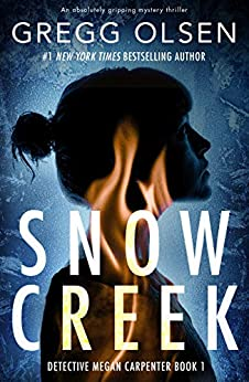 Snow Creek: An absolutely gripping mystery thriller (Detective Megan Carpenter Book 1) by [Gregg Olsen]