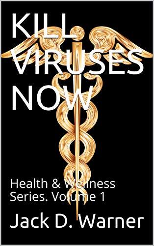 KILL VIRUSES NOW: Health & Wellness Series. Volume 1 (English Edition)