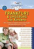 Frankfurt & Umgebung mit Kindern: 300 x Erlebnis & Spaß für drinnen und draußen (Freizeiführer mit Kindern)