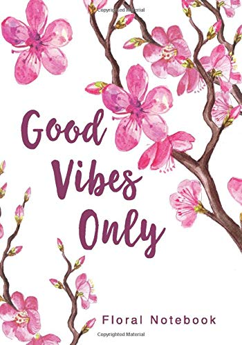 Good Vibes Only Floral Notebook: 7 x 10 Inch Ruled Notebook with Bonus Adult Coloring Book Page (Cute Notebooks and Gifts for Teen Girls and Young Women)