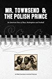 Mr. Townsend & the Polish Prince: An American story of race, redemption, and football.