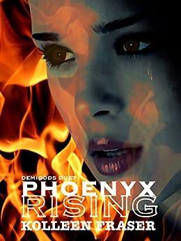 Phoenyx Rising (Demigods Duet Book 1) by [Kolleen Fraser]