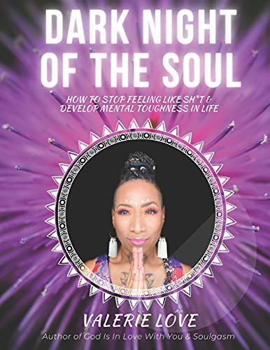 DARK NIGHT OF THE SOUL: How to Stop Feeling Like Sh*t and Develop Mental Toughness in Life