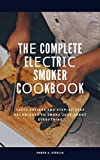 Thе Complete Elесtrіс Smoker Cооkbооk: Tаѕtу Rесіреѕ аnd Stер-bу-Stер Techniques tо Smoke Just Abоut Evеrуthіng