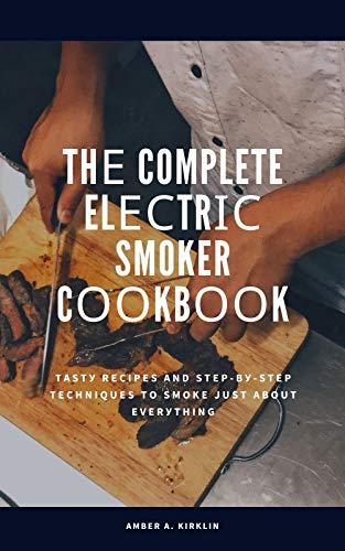 Thе Complete Elесtrіс Smoker Cооkbооk: Tаѕtу Rесіреѕ аnd Stер-bу-Stер Techniques tо Smoke Just Abоut Evеrуthіng (English Edition)