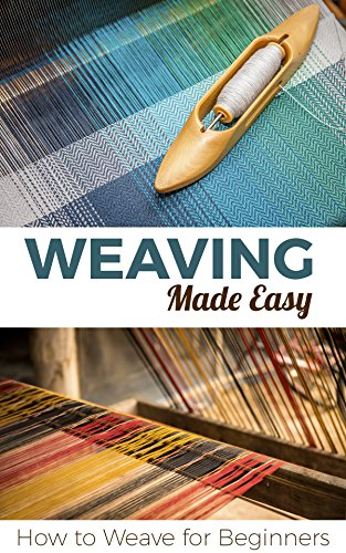 Weaving Made Easy: How to Weave for Beginners by [Petra Pulido]