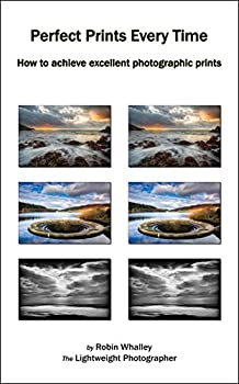 Perfect Prints Every Time  How to achieve excellent photographic prints