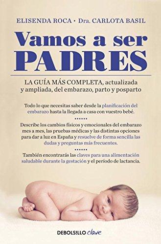 Vamos a ser padres: La guía más completa, actualizada y ampliada de embarazo,...