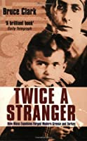Twice a Stranger: How Mass Expulsion Forged Modern Greece and Turkey by Bruce Clark(2007-03-05)