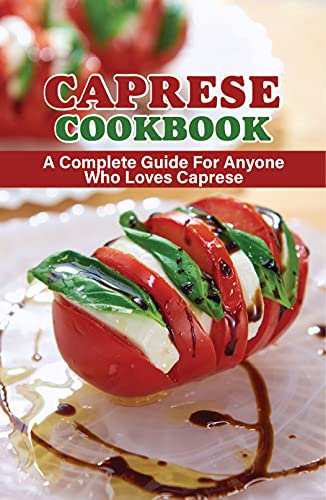 Caprese Cookbook: A Complete Guide For Anyone Who Loves Caprese: Caprese Salad With Pesto Sauce (English Edition)