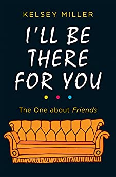 Book's Cover of I'll Be There For You: The ultimate book for Friends fans everywhere (English Edition) Versión Kindle