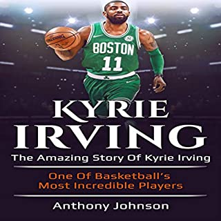 Kyrie Irving: The Amazing Story of Kyrie Irving - One of Basketball's Most Incredible Players! cover art