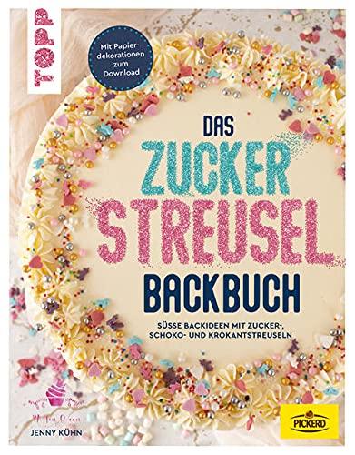 Das Zuckerstreusel-Backbuch: 40 süße Backideen mit Zucker-, Schoko- und Krokantstreuseln Mit Papierdekorationen zum Download. In Kooperation mit Pickerd