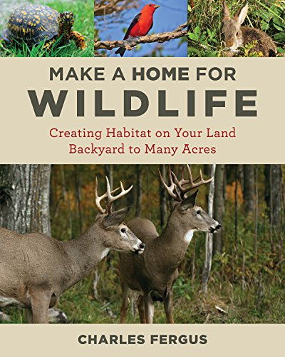 Compare Textbook Prices for Make a Home for Wildlife: Creating Habitat on Your Land Backyard to Many Acres  ISBN 9780811737722 by Fergus, Charles