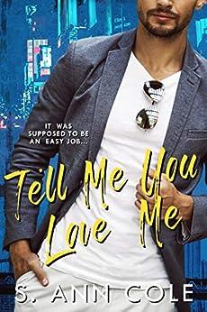 Tell Me You Love Me: A Novel by [S. Ann Cole]