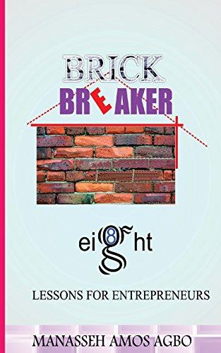 Brick Breaker, Eight Lesson for Entrepreneurs: Volume 1