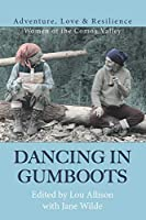 Dancing in Gumboots: Adventure, Love & Resilience: Women of the Comox Valley