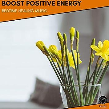 Boost Positive Energy - Bedtime Healing Music
