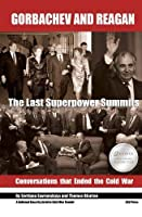 Gorbachev and Reagan: The Last Superpower Summits; Conversations That Ended the Cold War (National Security Archive Cold War Reader)