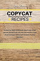 Copycat Recipes: A step by step cookbook teach you most secret dishes from all over the world. Cook most famous restaurant recipes in your kitchen.
