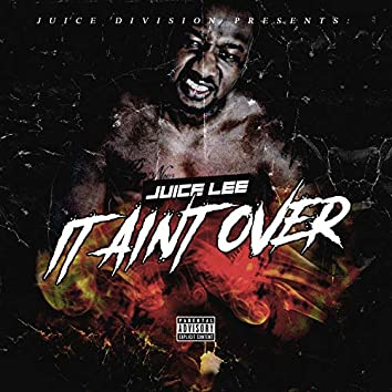 It Aint Over (The Official Juice Lee Back Single)