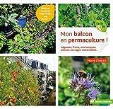 Mon balcon en permaculture - Légumes, fruits, aromatiques, plantes sauvages comestibles...