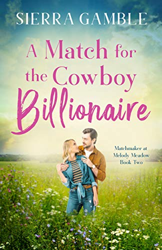 A Match for the Cowboy Billionaire (Matchmaker at Melody Meadow Book 2) (English Edition)