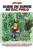 Guide de survie au bac philo: Tout sur la méthode, des copies corrigées, le programme en...