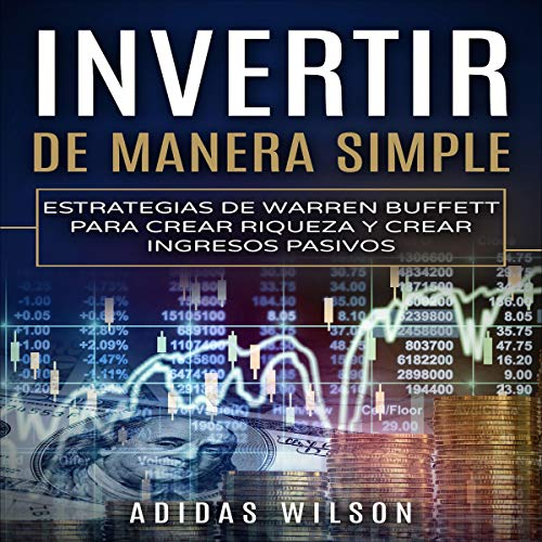 Invertir De Manera Simple: Estrategias de Warren Buffett para Crear Riqueza y Crear Ingresos Pasivos [Investing Simplified: Warren Buffett's Strategies for Creating Wealth and Creating Passive Income]  By  cover art