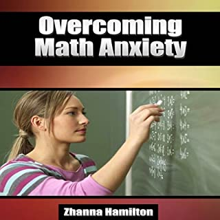 Overcoming Math Anxiety                   By:                                                                                                                                 Zhanna Hamilton                               Narrated by:                                                                                                                                 Jodie Webb                      Length: 27 mins     7 ratings     Overall 3.3
